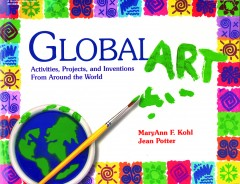 Global Art by MaryAnn F. Kohl