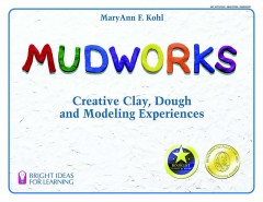 Mudworks by MaryAnn F. Kohl