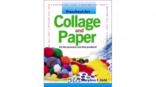 Preschool art collage and paper by MaryAnn F. Kohl
